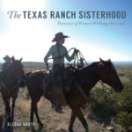 The Texas Ranch Sisterhood: Portraits of Women Working the Land @ Hall of State, Fair Park